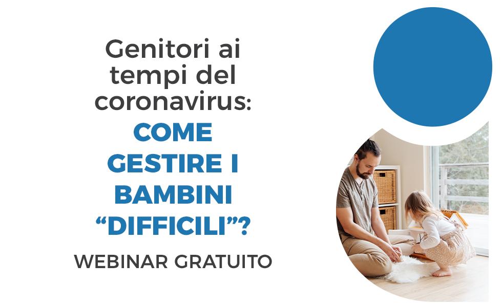 """Webinar: """"Genitori ai tempi del Coronavirus: come gestire i bambini """"difficili""""?"""""""